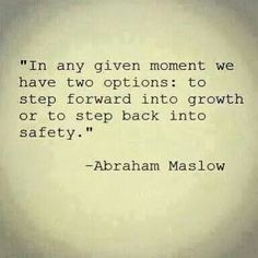 In any given moment, we have two options: step forward into growth or to step back into safety -Abraham Maslow Quote #quotes #growth