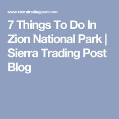 7 Things To Do In Zion National Park | Sierra Trading Post Blog