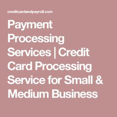 Payment Processing Services   Credit Card Processing Service for Small & Medium Business