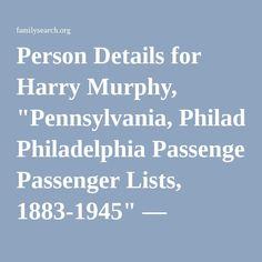 "Person Details for Harry Murphy, ""Pennsylvania, Philadelphia Passenger Lists, 1883-1945"" — FamilySearch.org"