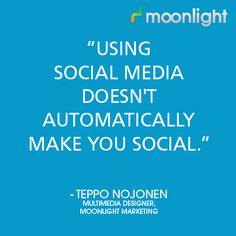 #Moonlight Multmedia Designer, Teppo Nojonen, reminds us that being #social on #socialmedia requires action! #MLquote #MLteam #quote #designer #hongkong #hk #hkpins