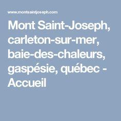 Mont Saint-Joseph, carleton-sur-mer, baie-des-chaleurs, gaspésie, québec - Accueil