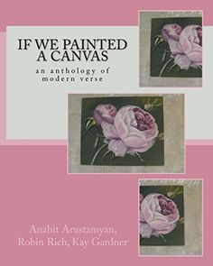 If We Painted a Canvas: an anthology of modern verse by A... https://www.amazon.co.uk/dp/1540514811/ref=cm_sw_r_pi_dp_x_ak6DybD227C5C