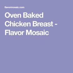 Oven Baked Chicken Breast - Flavor Mosaic