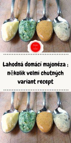 Lahodná domácí majonéza ; několik velmi chutných variant recept