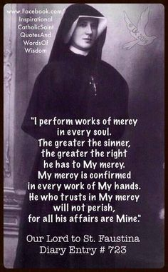 Our Lord to St Faustina Kowalska on Trusting in his mercy (Diary Entry Catholic Religion, Catholic Quotes, Catholic Prayers, Catholic Saints, Religious Quotes, Roman Catholic, Patron Saints, Devine Mercy, Divine Mercy Chaplet