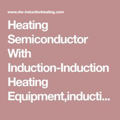 Heating Semiconductor With Induction-Induction Heating Equipment,induction brazing machine