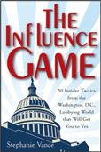 The Influence Game: 50 Insider Tactics from the Washington, D.C. Lobbying World that Will Get You to Yes by Stephanie Vance  #DOEBibliography