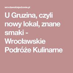 U Gruzina, czyli nowy lokal, znane smaki - Wrocławskie Podróże Kulinarne