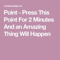 Point - Press This Point For 2 Minutes And an Amazing Thing Will Happen