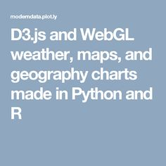 D3.js and WebGL weather, maps, and geography charts made in Python and R