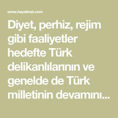 Diyet, perhiz, rejim gibi faaliyetler hedefte Türk delikanlılarının ve genelde de Türk milletinin devamını engellemek için dış mihraklar tarafından gündeme,