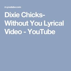 Dixie Chicks- Without You Lyrical Video - YouTube