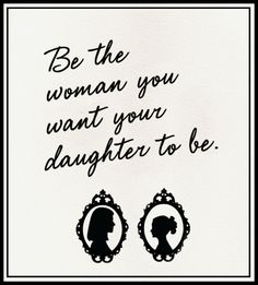 """Be the woman you want your daughter to be."" #inspiration #UOPX"