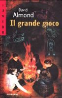 Il grande gioco / David Almond ; traduzione di Antonella Borghi