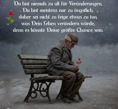 Du bist niemals zu alt für Veränderungen...