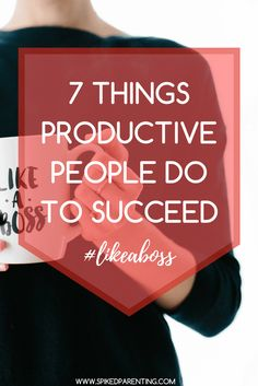 7 Things All Highly Productive People Do To Succeed