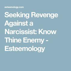 Seeking Revenge Against a Narcissist: Know Thine Enemy - Esteemology
