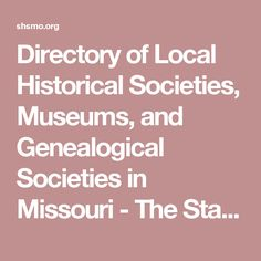 Directory of Local Historical Societies, Museums, and Genealogical Societies in Missouri - The State Historical Society of Missouri