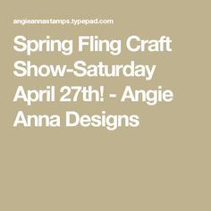 Spring Fling Craft Show-Saturday April 27th!  - Angie Anna Designs