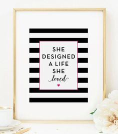 She Designed a Life She Loved - Uplifting Printable Quote with black and white striped design. Print your own artwork for your home! The perfect