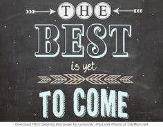 *Free* The Best Is Yet to Come Chalkboard Wallpaper for iPhone, iPad, and Computer Screen