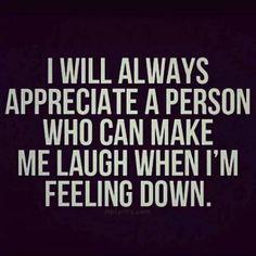 Siempre apreciaré a quien me haga reir cuando me siento mal.