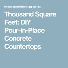 Thousand Square Feet: DIY Pour-in-Place Concrete Countertops