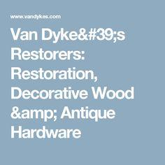 Van Dyke's Restorers: Restoration, Decorative Wood & Antique Hardware