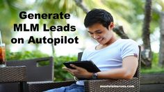 Want to Generate MLM Leads on Autopilot?