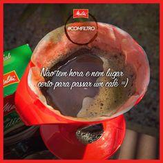 A hora perfeita para passar um café é a hora que bate aquela vontade. Huuummmm!