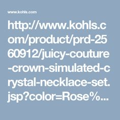http://www.kohls.com/product/prd-2560912/juicy-couture-crown-simulated-crystal-necklace-set.jsp?color=Rose%20Gold%20Tone