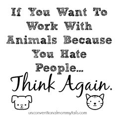 If you want to work with animals because you hate people… think again {on being a vet tech}