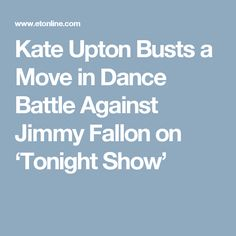 Kate Upton Busts a Move in Dance Battle Against Jimmy Fallon on 'Tonight Show'