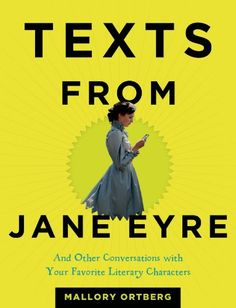 This seems like it would be a pretty funny read! Texts from Jane Eyre: And Other Conversations with Your Favorite Literary Characters by Mallory Ortberg