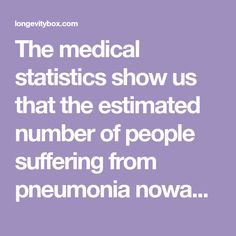 The medical statistics show us that the estimated number of people suffering from pneumonia nowadays is more than 3 million annually. Pneumonia is actually an inflammation of the tissue in the lungs often caused by an infection due to viruses, fungi or bacteria.