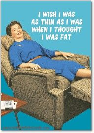 Totally! I wasted so much time and energy!!!! And now I don't have the energy OR time and I really AM fat!!!