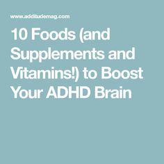10 Foods (and Supplements and Vitamins!) to Boost Your ADHD Brain