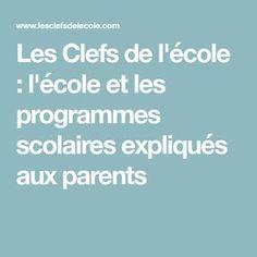 Les Clefs de l'école : l'école et les programmes scolaires expliqués aux parents Lectures, Parents, Children, Dads, Raising Kids, Parenting Humor, Parenting