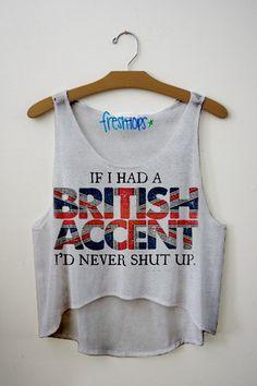 If I Had A British Accent Fresh-Tops Crop Top   fresh-tops.com