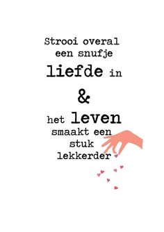 3-05 strooi overal een beetje liefde Caring Quotes For Lovers, Lovers Quotes, Love Life Quotes, Quotes To Live By, Text Quotes, Words Quotes, Funny Quotes, Spiritual Quotes, Positive Quotes