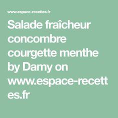 Salade fraîcheur concombre courgette menthe by Damy on www.espace-recettes.fr