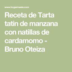 Receta de Tarta tatin de manzana con natillas de cardamomo - Bruno Oteiza