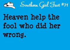southern girl fact number heven help the fool who did her wrong. Southern Sayings, Southern Women, Tostadas, Heartbreak Hotel, Girl Facts, Girl Body, Country Girls, Love Life