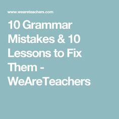 10 Grammar Mistakes & 10 Lessons to Fix Them - WeAreTeachers