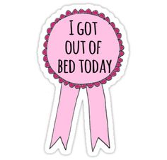 I got out of bed today | Sticker