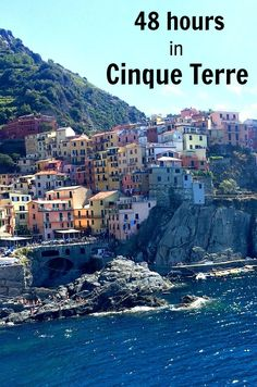 48 hours in Cinque Terre, Italy. Things to see and do!