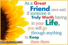 friendship quotes | As a Great Friend Once Said,If Someone Is Truly Worth Having In Your ...