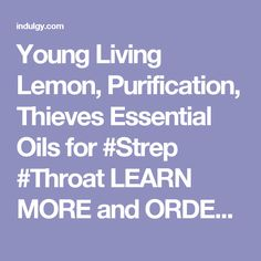 Young Living Lemon, Purification, Thieves Essential Oils for #Strep #Throat LEARN MORE and ORDER HERE: HeavenScentOils4U... #yleo #youngliving #essentialoils #heavenscentoils4u #natural #remedies #essential #oils