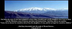 Mount Hermon place of the descent fallen angels alien intervention nephilim the watchers The Son Of Man, Son Of God, Bible Quotes About Peace, Revelations End Times, Angels And Demons, Fallen Angels, Mount Hermon, Genesis 6, Angel Images